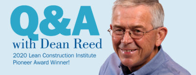 """Picture of Dean Reed and text """"Q&A with Dean Reed 2020 Lean Construction Institute Pioneer Award Winner."""""""